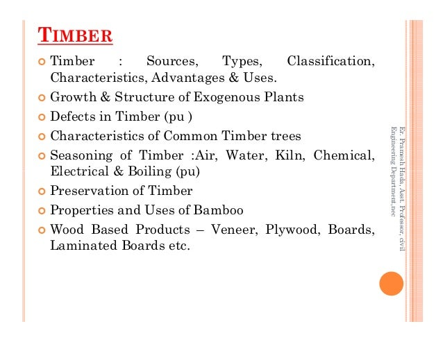 TIMBER Timber : Sources, Types, Classification, Characteristics, Advantages & Uses. Growth & Structure of Exogenous Plants...
