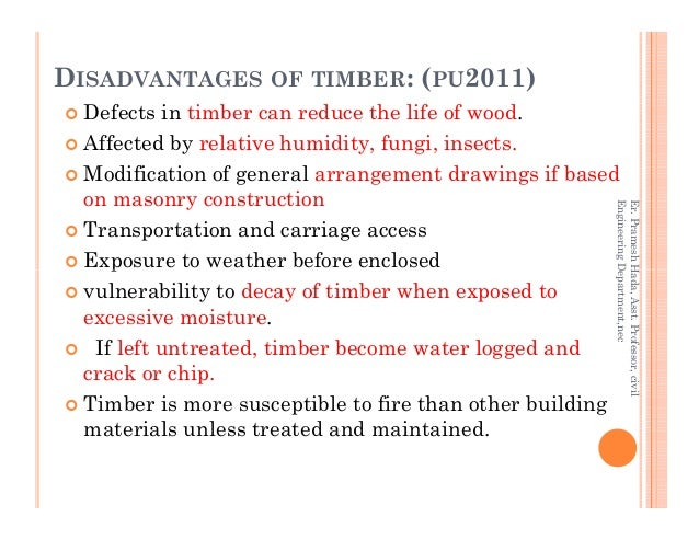 DISADVANTAGES OF TIMBER: (PU2011) Defects in timber can reduce the life of wood. Affected by relative humidity, fungi, ins...