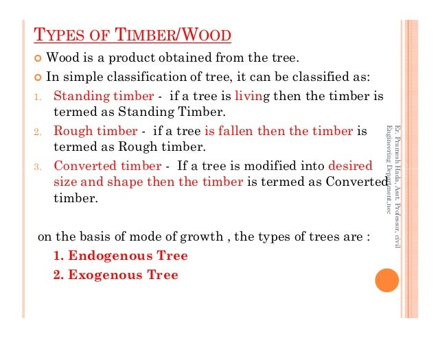 Wood is a product obtained from the tree. In simple classification of tree, it can be classified as: 1. Standing timber - ...
