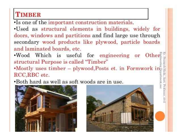TIMBER •Is one of the important construction materials. •Used as structural elements in buildings, widely for doors, windo...