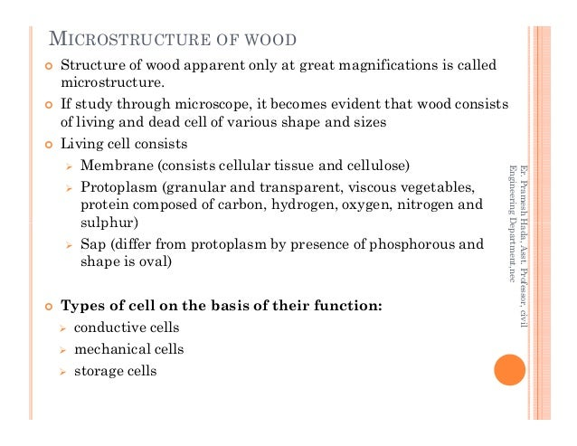MICROSTRUCTURE OF WOOD Structure of wood apparent only at great magnifications is called microstructure. If study through ...