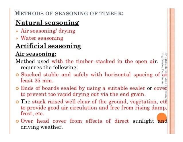 METHODS OF SEASONING OF TIMBER: Natural seasoning Air seasoning/ drying Water seasoning Artificial seasoning Air seasoning...