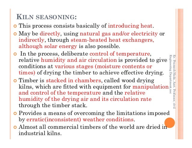KILN SEASONING: This process consists basically of introducing heat. May be directly, using natural gas and/or electricity...