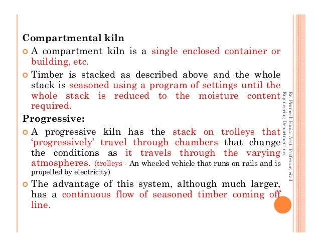 Compartmental kiln A compartment kiln is a single enclosed container or building, etc. Timber is stacked as described abov...