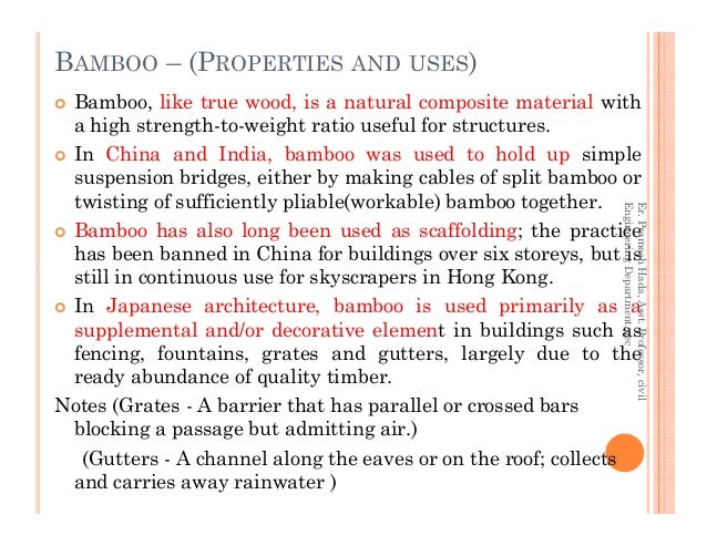 BAMBOO – (PROPERTIES AND USES) Bamboo, like true wood, is a natural composite material with a high strength-to-weight rati...