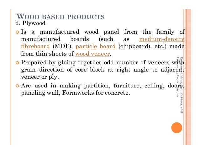 2. Plywood Is a manufactured wood panel from the family of manufactured boards (such as medium-density fibreboard (MDF), p...