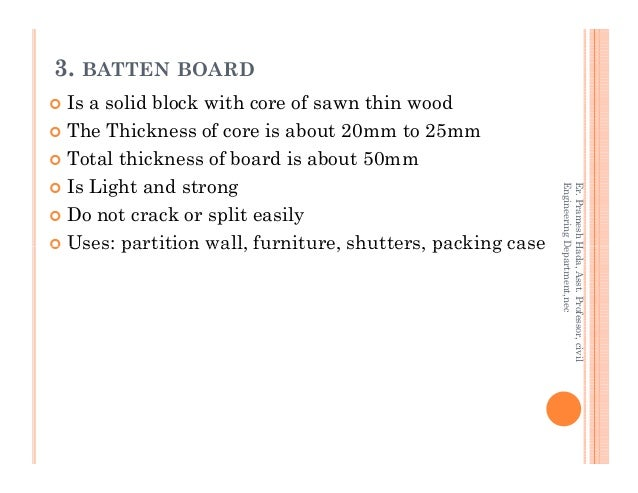 3. BATTEN BOARD Is a solid block with core of sawn thin wood The Thickness of core is about 20mm to 25mm Total thickness o...