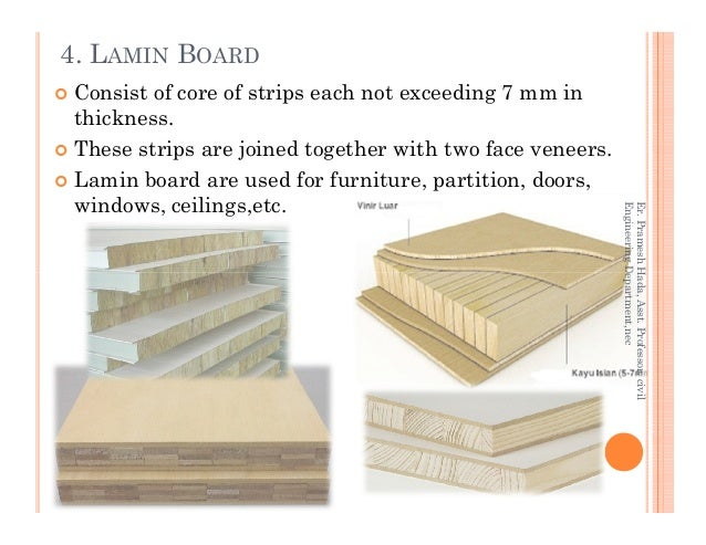 4. LAMIN BOARD Consist of core of strips each not exceeding 7 mm in thickness. These strips are joined together with two f...