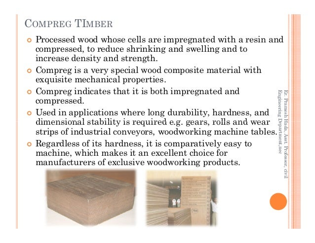COMPREG TIMBER Processed wood whose cells are impregnated with a resin and compressed, to reduce shrinking and swelling an...