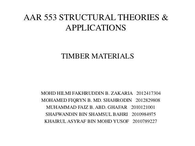 AAR 553 STRUCTURAL THEORIES &         APPLICATIONS          TIMBER MATERIALS   MOHD HILMI FAKHRUDDIN B. ZAKARIA 2012417304...
