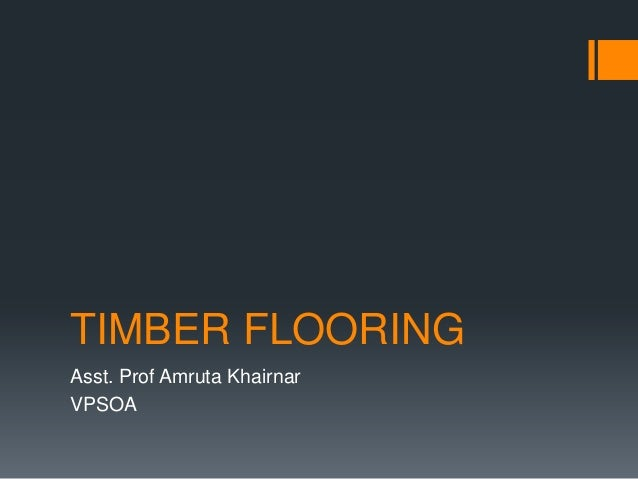 TIMBER FLOORINGAsst. Prof Amruta KhairnarVPSOA