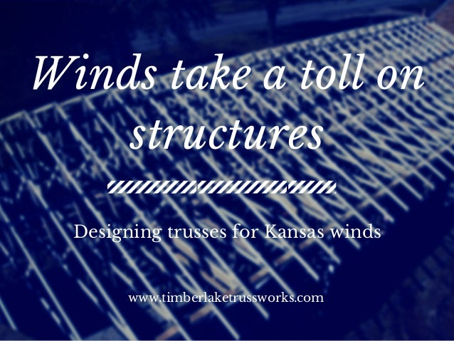 Winds take a toll on  structures  Designing trusses for Kansas winds  www.timberlaketrussworks.com