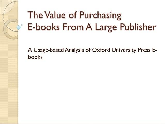 The Value of PurchasingE-books From A Large PublisherA Usage-based Analysis of Oxford University Press E-books