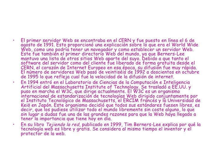 <ul><li>El primer servidor Web se encontraba en el CERN y fue puesto en línea el 6 de agosto de 1991. Esto proporcionó una...