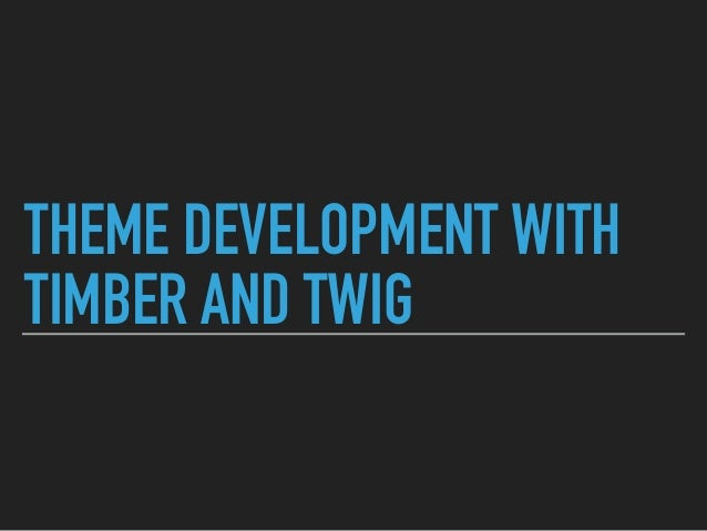 THEME DEVELOPMENT WITH TIMBER AND TWIG