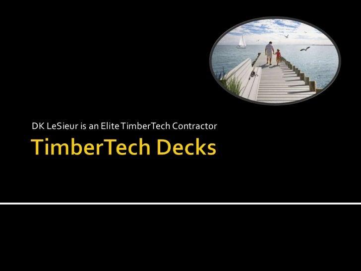 TimberTech Decks<br />DK LeSieur is an Elite TimberTech Contractor<br />