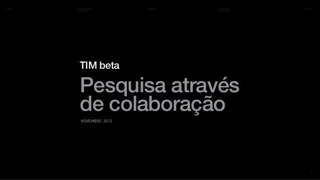R/GA  Interaction South America 13  TIM beta  Proprietário & Confidencial  14.11.2013  TIM beta  Pesquisa através de colab...