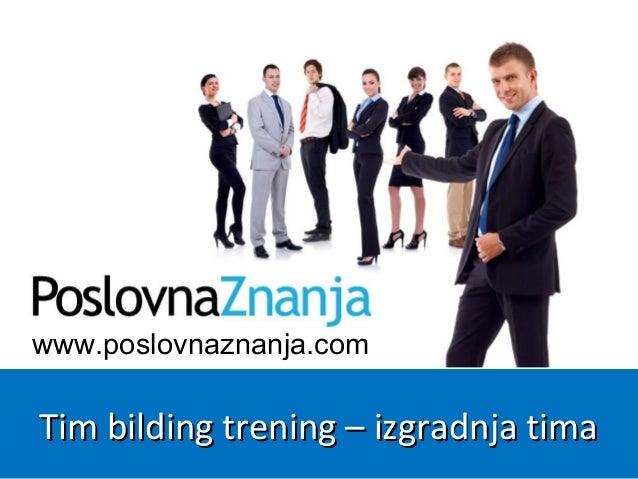 www.poslovnaznanja.com Tim bilding trening – izgradnja timaTim bilding trening – izgradnja tima