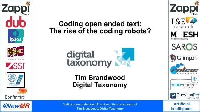 Codingopen-endedtext:Theriseofthecodingrobots? TimBrandwood,DigitalTaxonomy Artificial Intelligence   Codi...