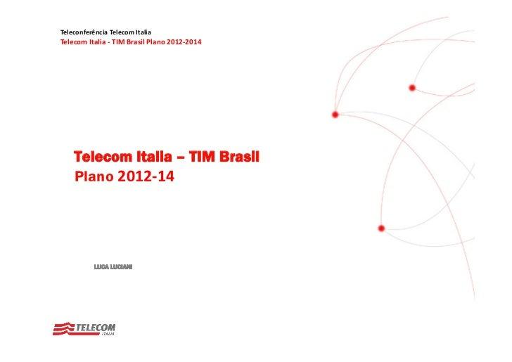 TeleconferênciaTelecomItaliaTelecomItalia‐ TIMBrasilPlano2012‐2014    Telecom Italia – TIM Brasil    Plano 2012‐14 ...