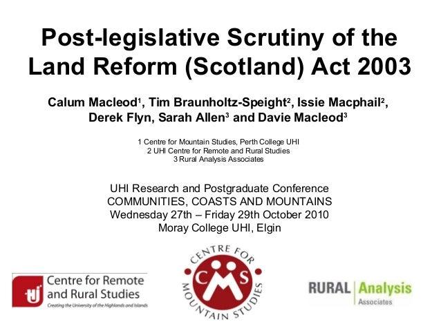 Post-legislative Scrutiny of the Land Reform (Scotland) Act 2003 Calum Macleod1 , Tim Braunholtz-Speight2 , Issie Macphail...