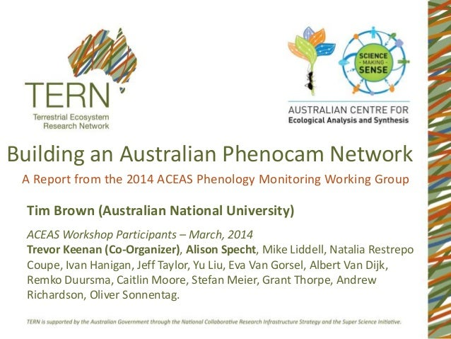 Building an Australian Phenocam Network A Report from the 2014 ACEAS Phenology Monitoring Working Group Tim Brown (Austral...