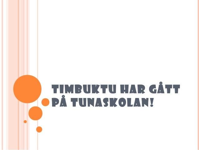 TIMBUKTU HAR GÅTTPÅ TUNASKOLAN!