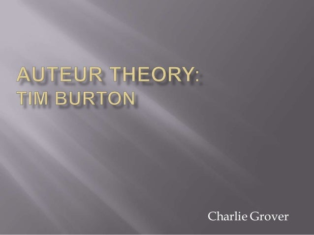 auteur theory tim burton essay Here's what a teacher thought of this essay this is the beginning of an  interesting analysis of burton's style and thematic preoccupations it raises some .