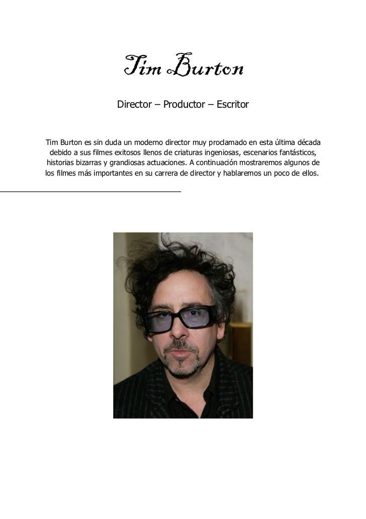 Tim Burton                      Director – Productor – EscritorTim Burton es sin duda un moderno director muy proclamado e...