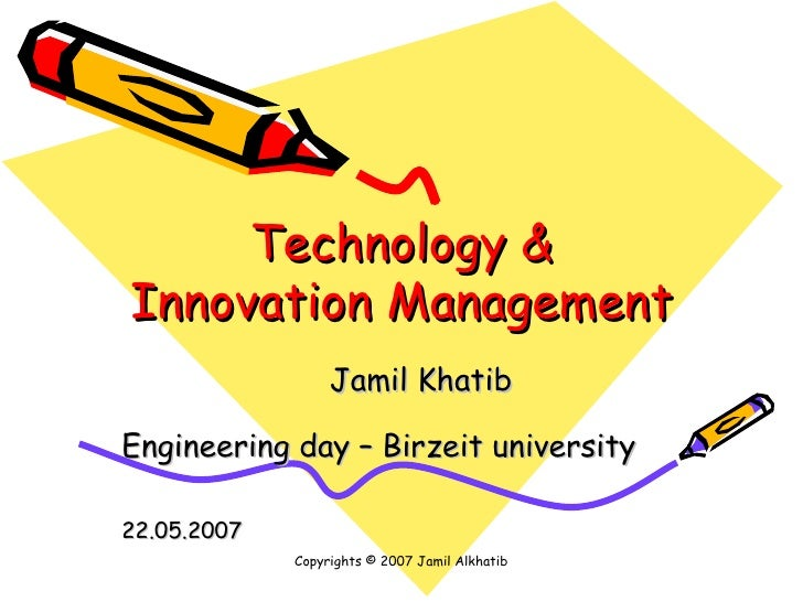 Technology & Innovation Management <ul><ul><li>Jamil Khatib </li></ul></ul>Copyrights © 2007 Jamil Alkhatib <ul><ul><li>En...