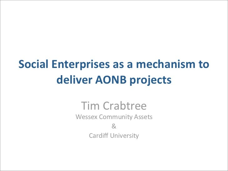 Social	  Enterprises	  as	  a	  mechanism	  to	             deliver	  AONB	  projects                  Tim	  Crabtree     ...