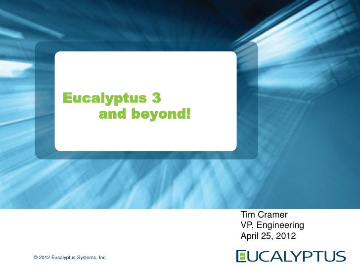 Eucalyptus 3                and beyond!                                  Tim Cramer                                  VP, E...