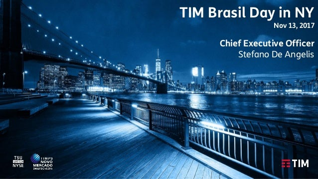 TIM Brasil Day in NY Nov 13, 2017 Chief Executive Officer Stefano De Angelis