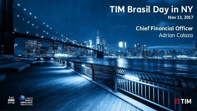 TIM Brasil Day in NY Nov 13, 2017 Chief Financial Officer Adrian Calaza