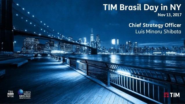 1 TIM Brasil Day in NY Nov 13, 2017 Chief Strategy Officer Luis Minoru Shibata