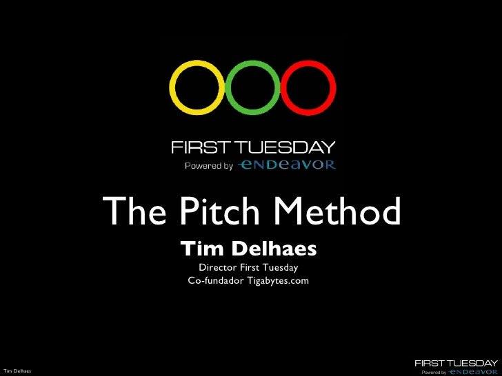 The Pitch Method Tim Delhaes Director First Tuesday Co-fundador Tigabytes.com
