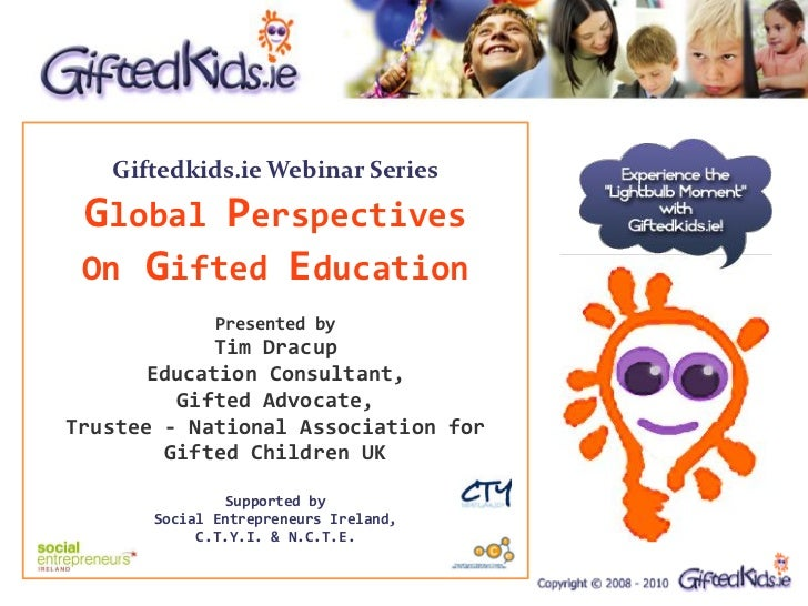 Giftedkids.ie Webinar Series Global Perspectives On Gifted Education              Presented by            Tim Dracup      ...