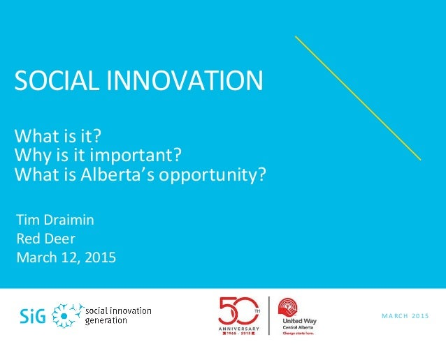 SOCIAL	   INNOVATION	   	    	    What	   is	   it?	    Why	   is	   it	   important?	    What	   is	   Alberta's	   oppor...