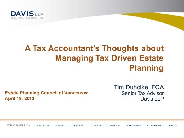 A Tax Accountant's Thoughts about               Managing Tax Driven Estate                                Planning        ...