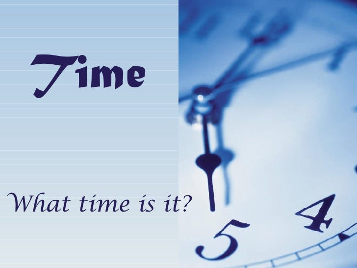 Time What time is it?