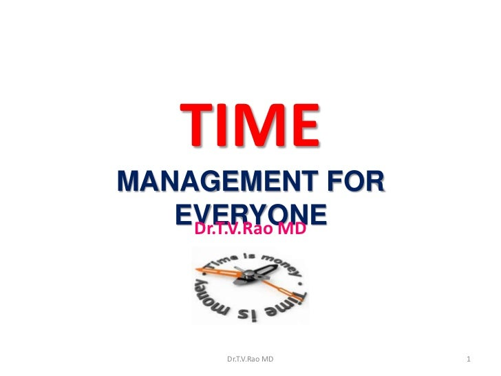 TIMEMANAGEMENT FOR   EVERYONE    Dr.T.V.Rao MD       Dr.T.V.Rao MD   1