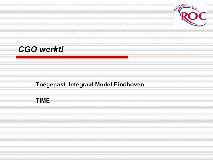 CGO werkt!   Toegepast  Integraal Model Eindhoven  TIME