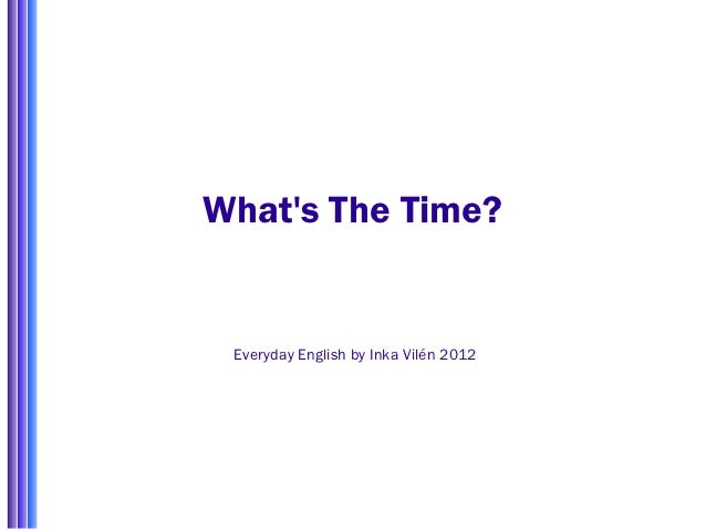 Whats The Time? Everyday English by Inka Vilén 2012