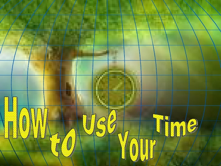 How Your  Time to Use