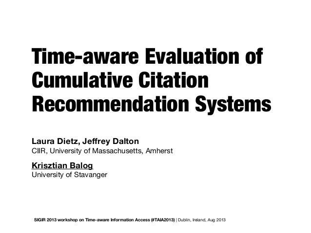 Time-aware Evaluation of Cumulative Citation Recommendation Systems Krisztian Balog University of Stavanger SIGIR 2013 wor...