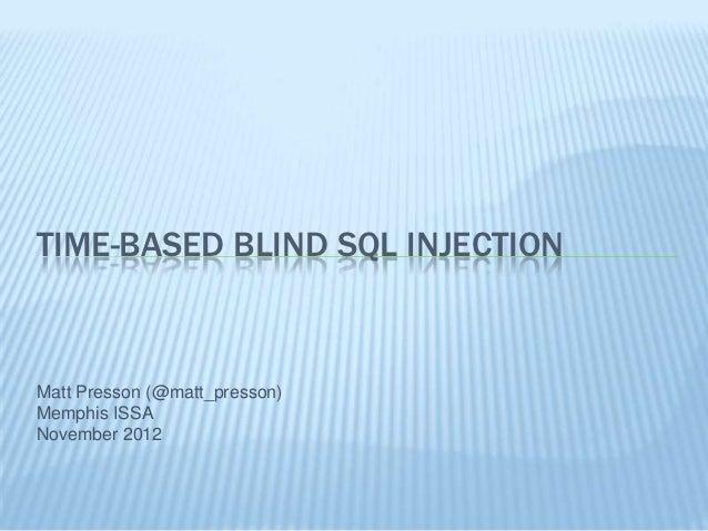 TIME-BASED BLIND SQL INJECTIONMatt Presson (@matt_presson)Memphis ISSANovember 2012