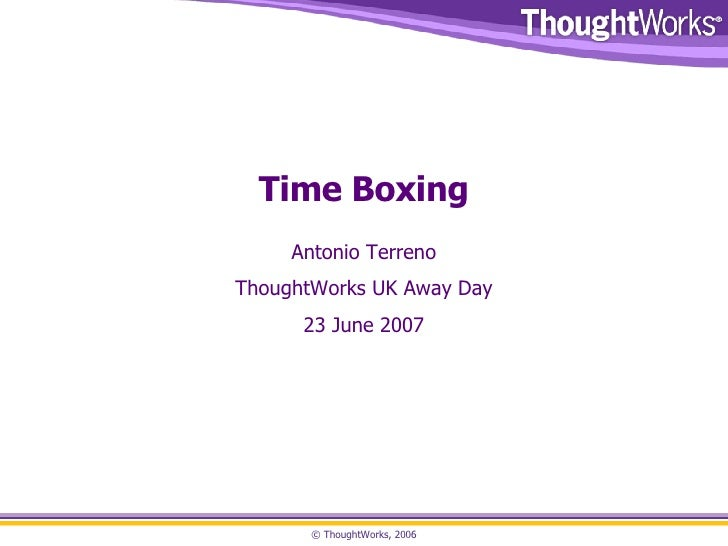 Time Boxing Antonio Terreno ThoughtWorks UK Away Day 23 June 2007