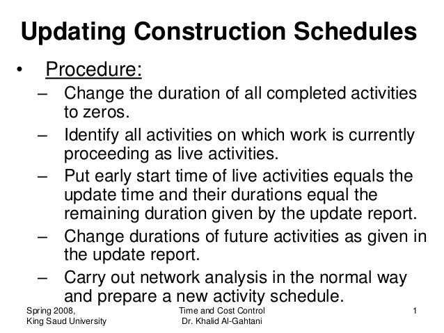 Updating Construction Schedules•       Procedure:      – Change the duration of all completed activities        to zeros. ...