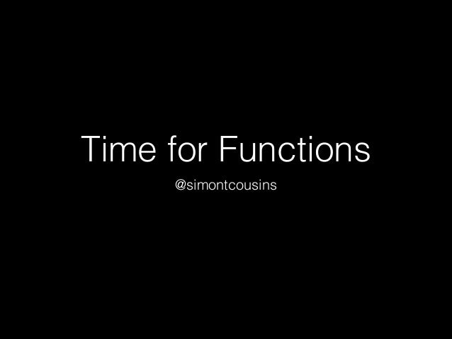 Time for Functions @simontcousins