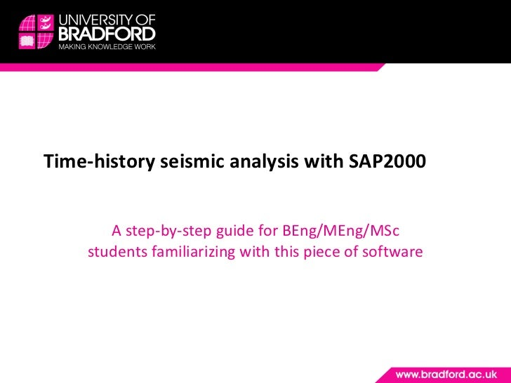 Time-history seismic analysis with SAP2000 A step-by-step guide for BEng/MEng/MSc students familiarizing with this piece o...